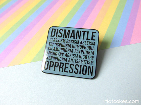 Dismantle Oppression by Riot Cakes