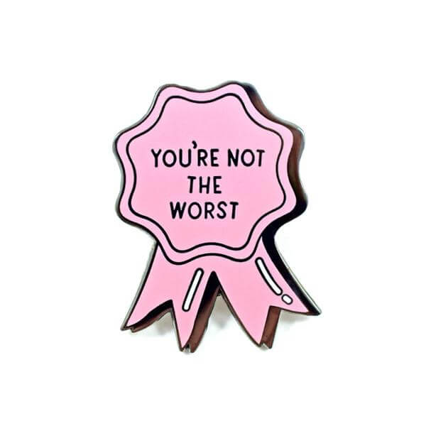 You're Not The Worst Ribbon Pin by Valley Cruise Press